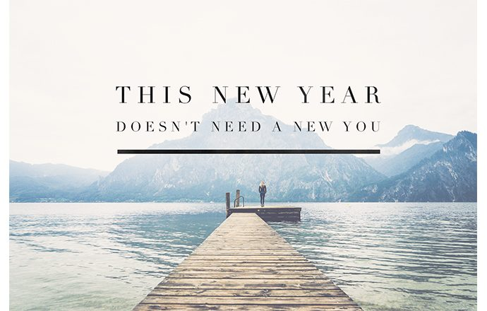 This new year doesn't need a new you